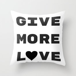 Give More Love Throw Pillow