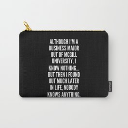 Although I m a business major out of McGill University I know nothing but then I found out much later in life nobody knows anything Carry-All Pouch