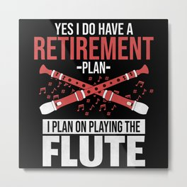 Yes I Do Have A Retirement Plan Flute Metal Print
