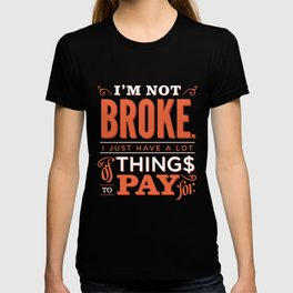 I'm not broke. T-shirt