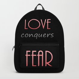 LOVE conquers FEAR Backpack