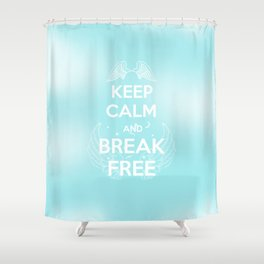 Keep Calm and Break Free Shower Curtain