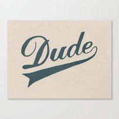 Dude Canvas Print