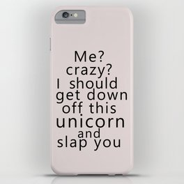 Me? Crazy? I should get down off this unicorn and slap you iPhone Case