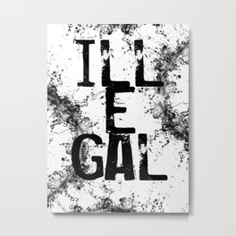 ILLEGAL Metal Print