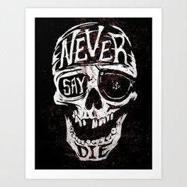 Never Say Die... Art Print