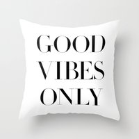 good vibes only Throw Pillows featuring Good Vibes Only by Note to Self: The Print Shop