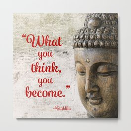 What you think, you become. Metal Print