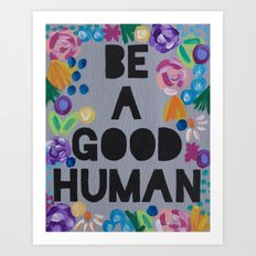 Be a Good Human Art Print