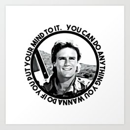 MacGyver said: You can do anything you wanna do if you put your mind to it. Art Print