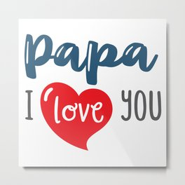 Papa I Love you Metal Print