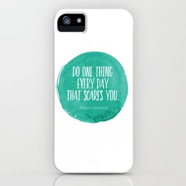 Do One Thing Every Day That Scares You Typography Print iPhone Case