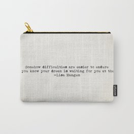 """""""Somehow difficulties are easier to endure..."""" -Lisa Magnum Carry-All Pouch"""