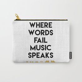 WHERE WORDS FAIL MUSIC SPEAKS - music quote Carry-All Pouch