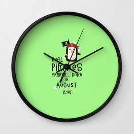 Real Pirates are born in AUGUST T-Shirt D47rd Wall Clock