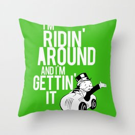 I'm Ridin Around And Im Getting It Throw Pillow