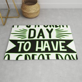 It's A Great Day To Have A Great Day inspirational thoughts Gift Rug
