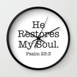 He  Restores My Soul.  Psalm Wall Clock