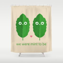 We Were Mint to Be Shower Curtain