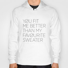 You fit me better than my favorite sweater Hoody