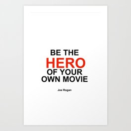 """Be the Hero of your own movie"" Joe Rogan Art Print"