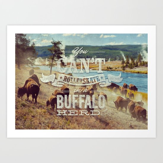 You Can't Rollerskate In A Buffalo Herd Art Print