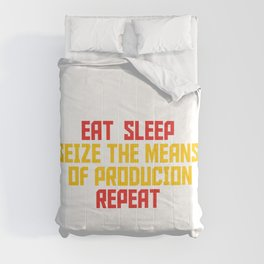 Eat Sleep Seize The Means Of Production Repeat - Communist Comforters