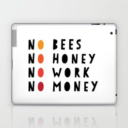 No Bees No Honey No Work No Money Laptop & iPad Skin
