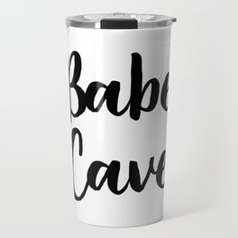 Babe Cave, Quote, Nursery Art Travel Mug