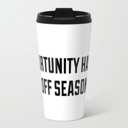 Opportunity has no off season Travel Mug