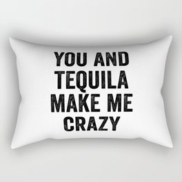You And Tequila Make Me Crazy Rectangular Pillow