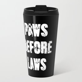 Paws Before Laws Travel Mug