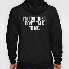 I'm Too Tired Funny Offensive Quote Hoody