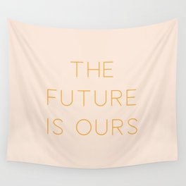 The Future Is Ours Wall Tapestry