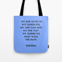 Buddha inspiration quotes - No one saves us but ourselves Tote Bag