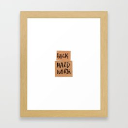 Not Luck, hard work Framed Art Print