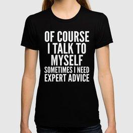 Of Course I Talk To Myself Sometimes I Need Expert Advice (Black & White) T-shirt
