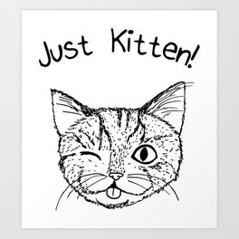 JUST KITTEN! 2 Art Print