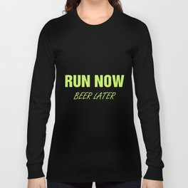run now beer later beer t-shirts Long Sleeve T-shirt