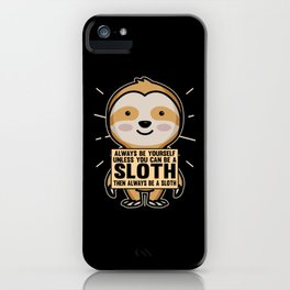 Funny Laziness Lazing Around Sloth Saying Gift iPhone Case