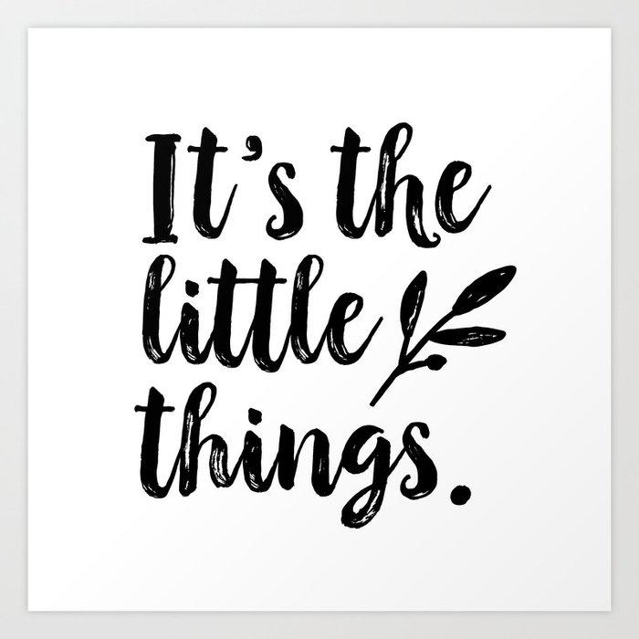 It's the little things. White and Black Typography Art by Tasha Johnson Art  Print by tashajohnsonart | Society6
