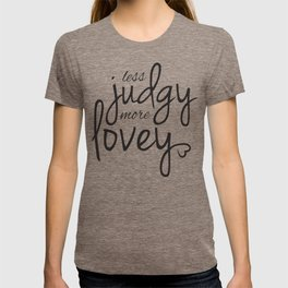 Less Judgy More Lovey T-shirt