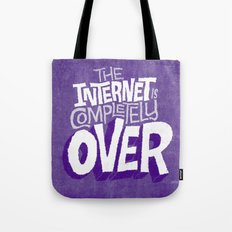 The Internet Is Completely Over Tote Bag