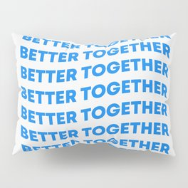 Better Together   Typography Pillow Sham