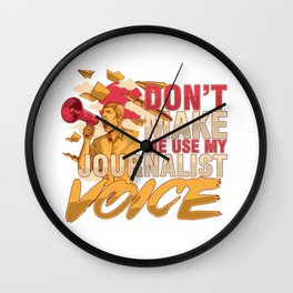 Don´t Make Me Use My Journalist Voice Journalism Gift Wall Clock