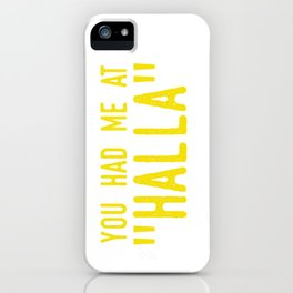 "You had me at ""HALLA"" iPhone Case"