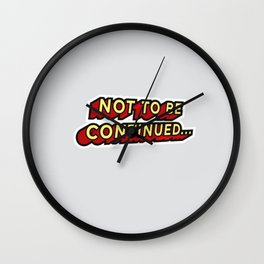Not To Be Continued... Wall Clock