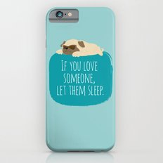 If you love someone,  let them sleep. Slim Case iPhone 6s