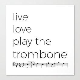 Live, love, play the trombone Canvas Print