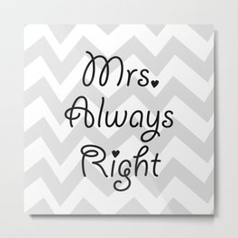 Mrs. Always Right Metal Print